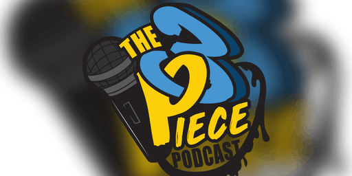 The 3 Piece Podcast LIVE SHOW!!