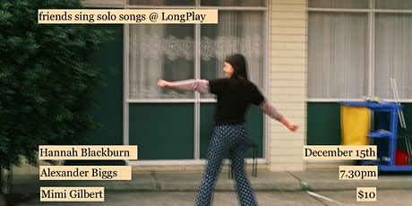 friends sing solo songs @ LongPlay tickets