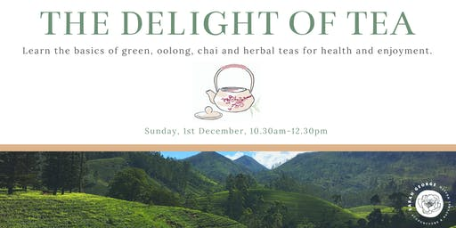 The Delight of Tea: Learn the basics of green, oolong, chai and herbal teas