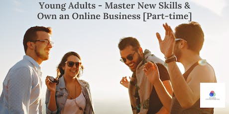 Young Adults - Master New Skills & Own an Online Business [Part-time] tickets
