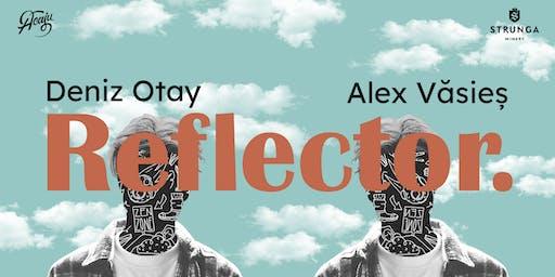 Reflector: Deniz Otay & Alex Văsieș
