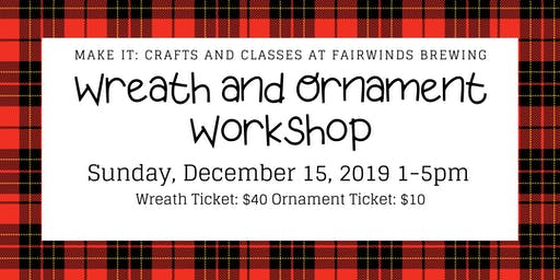 Fairwinds Winter/Holiday Wreath and Ornament Workshop