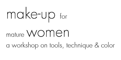 Make-up for Mature Women (tm) Workshop, January 19, 2020 tickets