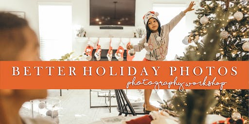 BETTER HOLIDAY PHOTOS: Beginner photography workshop for moms