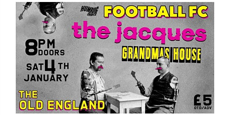 Football Fc, The Jacques and Grandma's House tickets