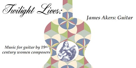 Twilight Lives: Guitar Music by Historical Women Composers tickets