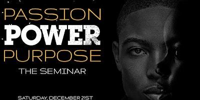 Passion, Power, Purpose: The Seminar
