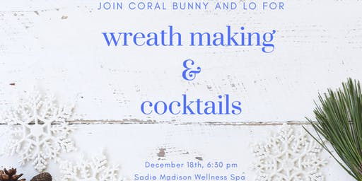 Wreath Making and Cocktails with Coral Bunny and Lo
