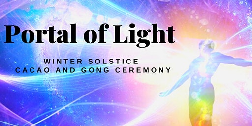 Portal of Light: Winter Solstice Cacao and Gong Ceremony