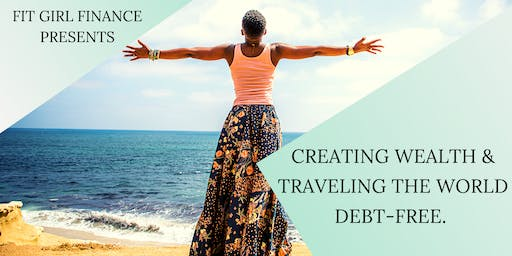 CREATING WEALTH  AND TRAVELING THE WORLD DEBT-FREE WORKSHOP