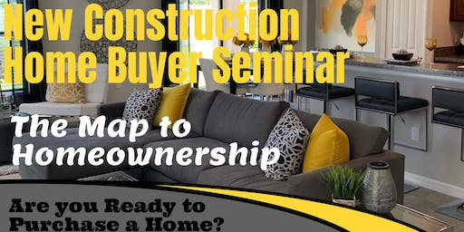 New Construction Home Buyer Seminar (The Map to Home Ownership)