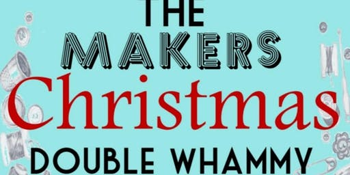 The Makers Christmas Double Whammy Market