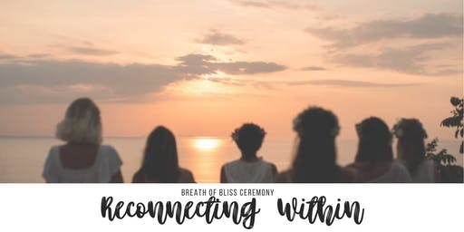 Breath of Bliss Ceremony: Reconnecting Within