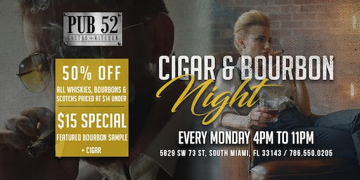 Cigar & Bourbon Night at Pub 52: Every Monday 4PM - 11PM