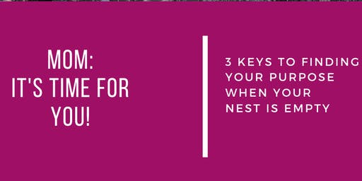MOMS: It's time for YOU! 3 Ways to Find Purpose When your Nest is Empty