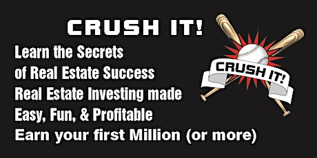 CRUSH IT !-with Real Estate 2020- Learn the Secrets of Real Estate Success... tickets