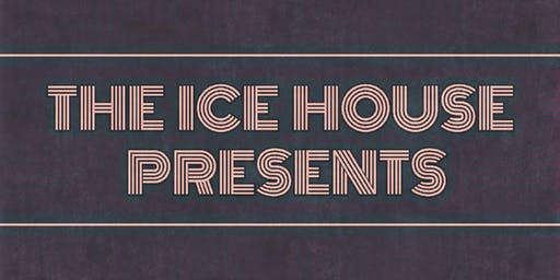 Copy of The Ice House Presents