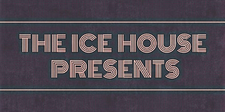 The Ice House Presents tickets
