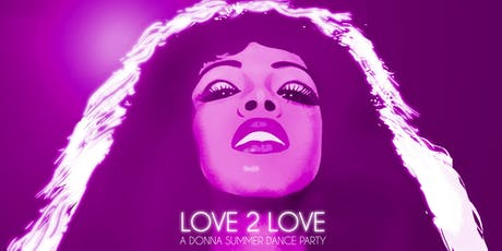 LOVE 2 LOVE - A DONNA SUMMER DANCE PARTY - FREE W/RSVP tickets