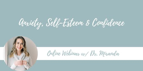 Anxiety, Self-Esteem & Confidence Online Webinar tickets