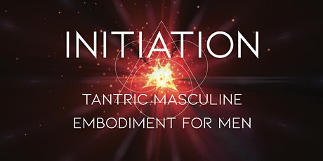 Intitiation - Tantric Masculine Embodiment for Men tickets