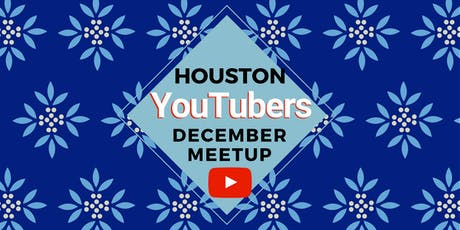 Houston YouTubers December Meeting tickets
