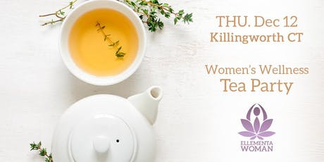 Ellementa CT Shoreline (Killingworth): Women's Wellness Tea Party & Holiday Cheer tickets