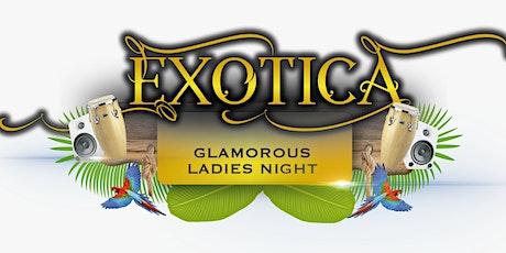 EXOTICA | GLAMOROUS LADIES NIGHT tickets