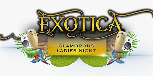 EXOTICA | GLAMOROUS LADIES NIGHT