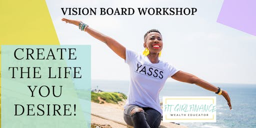 CREATING THE LIFE YOU DESIRE VISION BOARD WORKSHOP