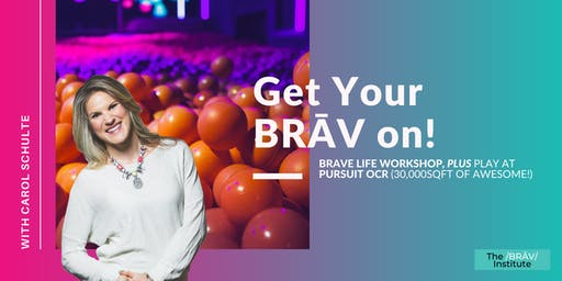 Get Your BRĀV On! Brave Woman Workshop, PLUS Pursuit OCR - Adult Indoor Playground!