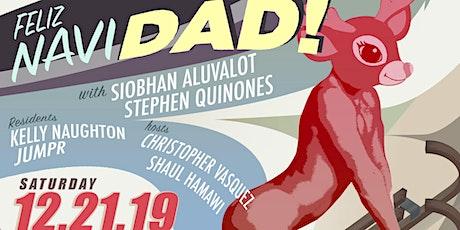 DAD December - Feliz NaviDAD w/ Siobhan Aluvalot & Stephen Quinones tickets