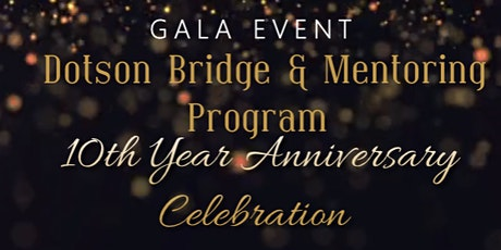 Dotson Brigde & Mentoring Program 10th Year Anniversary Celebration  tickets