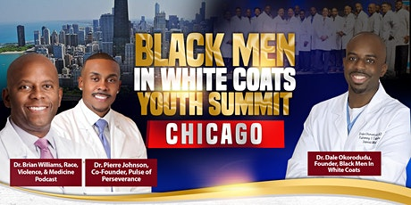 Chicago- Black Men In White Coats Youth Summit (Brought to you by Chicago AHEC) tickets