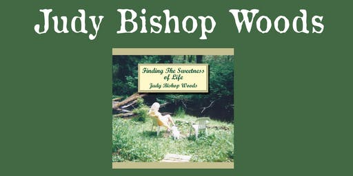 "Judy Bishop Woods - ""Finding the Sweetness of Life"""