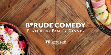 B*Rude Comedy ft. Family Dinner tickets