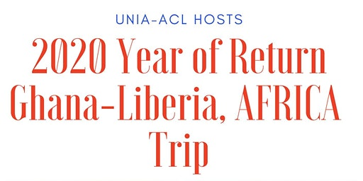 2020 Year of Return: Trip to Ghana & Liberia- AFRICA