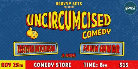 Uncircumsized Comedy Krystyna  Hutchinson, Fahim Anwar, Heavvy tickets