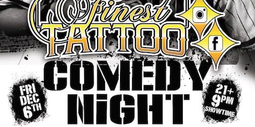 Finest Tattoo Comedy Night  - Fri. Dec. 6th