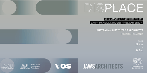 Displace: Master of Architecture Barry McNeill Student Prize Exhibition