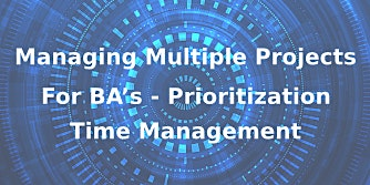 Managing Multiple Projects for BA's – Prioritization and Time Management 3 Days Training in Hamilton