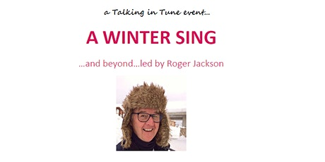A Winter Sing...and beyond, with Roger Jackson tickets