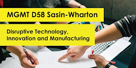 MGMT D58 Sasin-Wharton, Disruptive Technology, Innovation and Manufacturing tickets