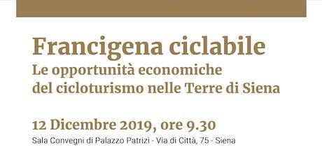 Francigena Ciclabile. Le Opportunità del Cicloturismo nelle Terre di Siena. biglietti