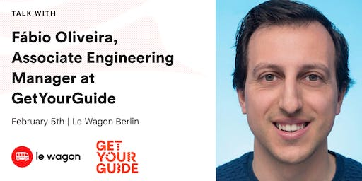 Le Wagon Talk with Fábio Oliveira (Associate Engineering Manager at GetYourGuide)