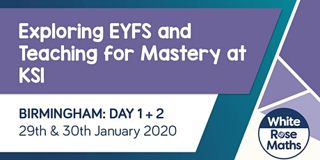 Exploring EYFS  and Teaching for Mastery at KS1 (Birmingham Day 1 & 2) tickets