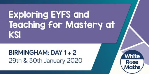 Exploring EYFS  and Teaching for Mastery at KS1 (Birmingham Day 1 & 2)
