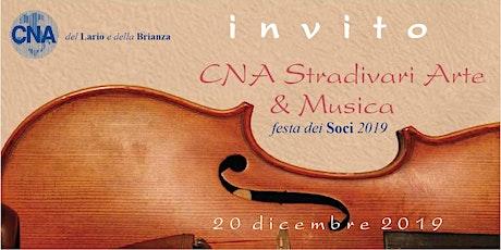 Cna Stradivari Arte & Musica- festa dei Soci 2019 biglietti