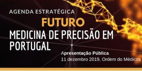 Agenda Estratégica * FUTURO da MEDICINA de PRECISÃO em PORTUGAL tickets