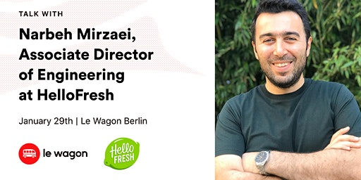 Le Wagon Talk with Narbeh Mirzaei (Associate Director of Engineering, HelloFresh)